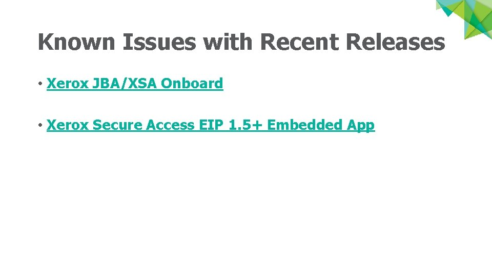 Known Issues with Recent Releases • Xerox JBA/XSA Onboard • Xerox Secure Access EIP
