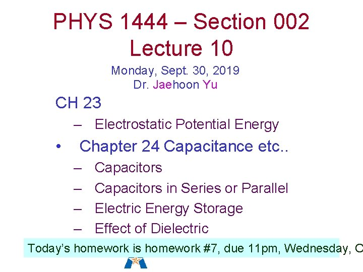 PHYS 1444 – Section 002 Lecture 10 Monday, Sept. 30, 2019 Dr. Jaehoon Yu