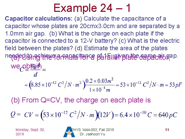 Example 24 – 1 Capacitor calculations: (a) Calculate the capacitance of a capacitor whose