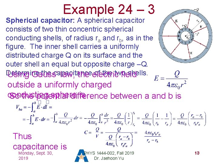Example 24 – 3 Spherical capacitor: A spherical capacitor consists of two thin concentric
