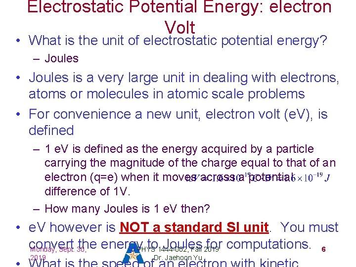 Electrostatic Potential Energy: electron Volt • What is the unit of electrostatic potential energy?