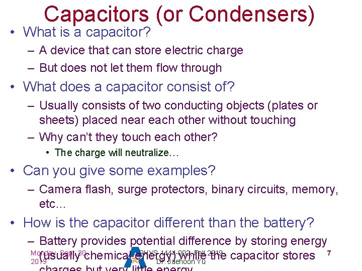 Capacitors (or Condensers) • What is a capacitor? – A device that can store