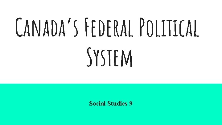 Canada's Federal Political System Social Studies 9