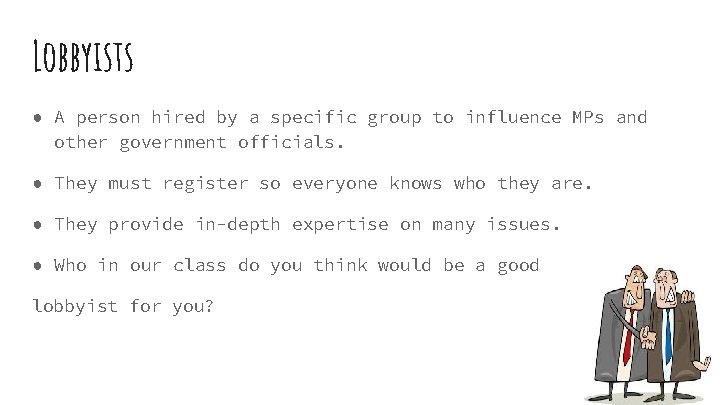 Lobbyists ● A person hired by a specific group to influence MPs and other