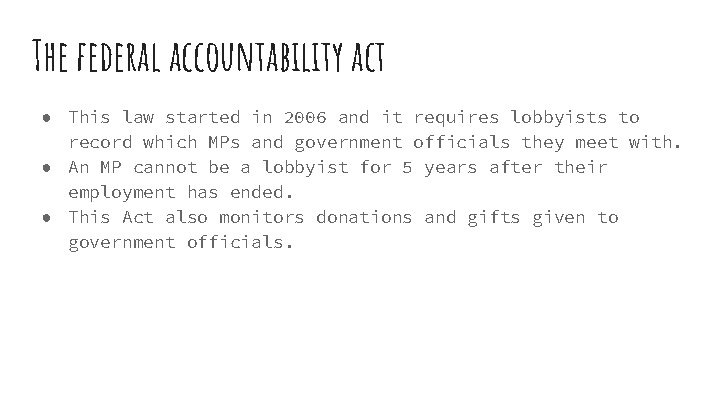 The federal accountability act ● This law started in 2006 and it requires lobbyists