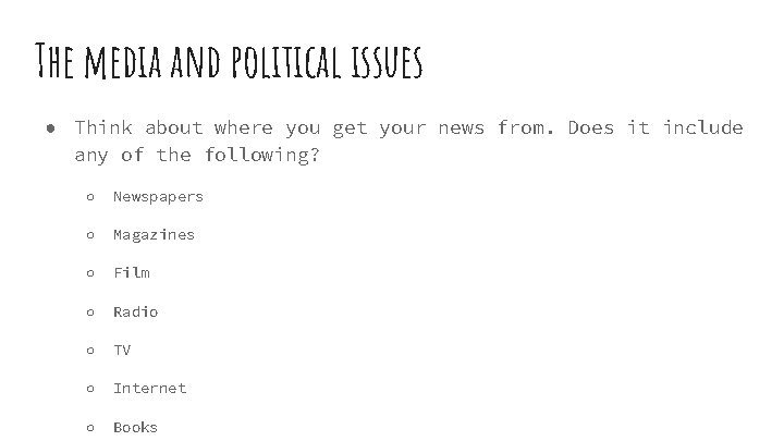 The media and political issues ● Think about where you get your news from.