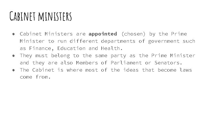 Cabinet ministers ● Cabinet Ministers are appointed (chosen) by the Prime Minister to run