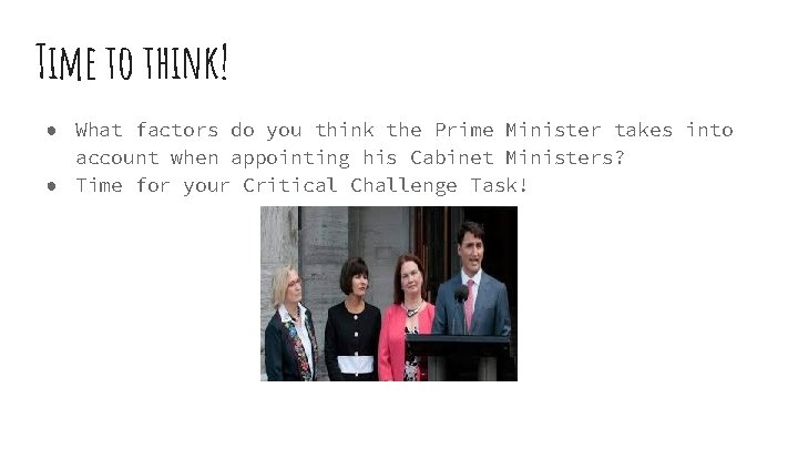 Time to think! ● What factors do you think the Prime Minister takes into