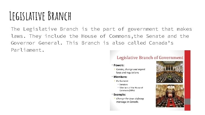 Legislative Branch The Legislative Branch is the part of government that makes laws. They