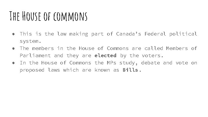 The House of commons ● This is the law making part of Canada's Federal