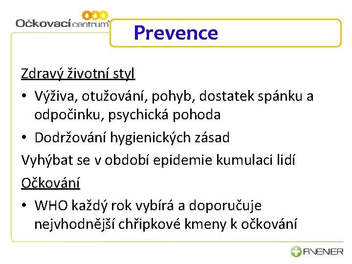 Prevence Zdravý životní styl • Výživa, otužování, pohyb, dostatek spánku a odpočinku, psychická pohoda
