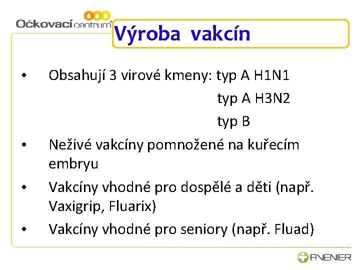 Výroba vakcín • • Obsahují 3 virové kmeny: typ A H 1 N 1