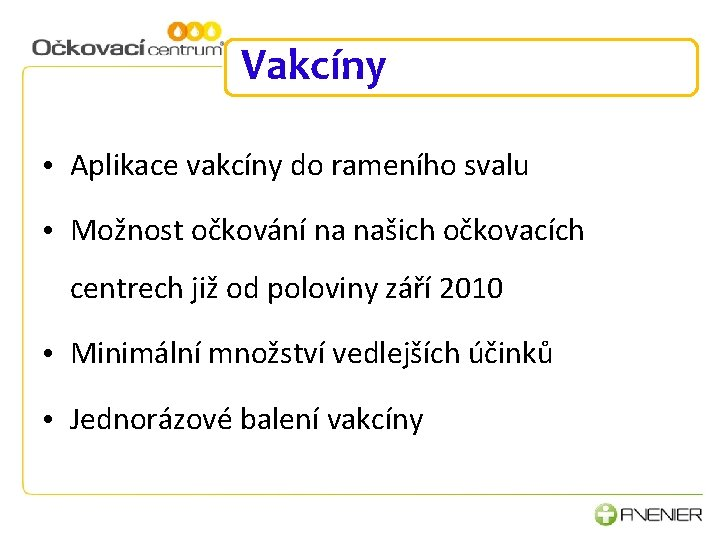 Vakcíny • Aplikace vakcíny do rameního svalu • Možnost očkování na našich očkovacích centrech