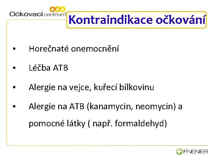 Kontraindikace očkování • Horečnaté onemocnění • Léčba ATB • Alergie na vejce, kuřecí bílkovinu
