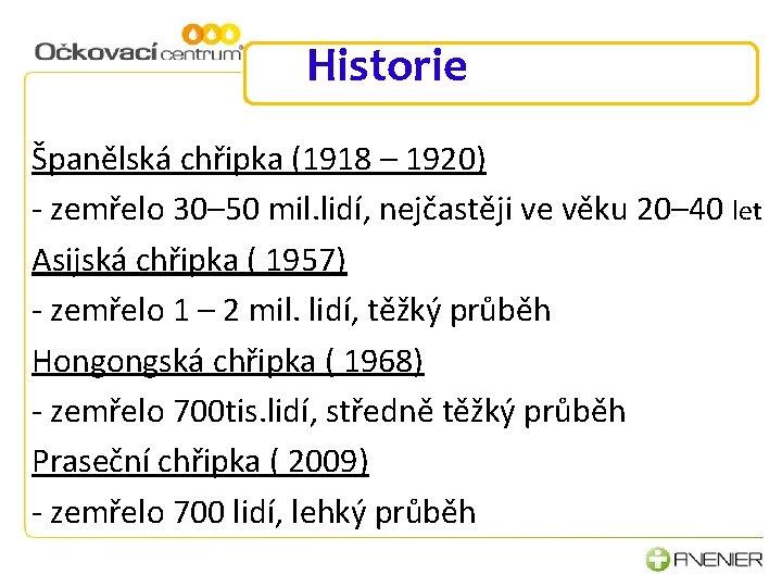 Historie Španělská chřipka (1918 – 1920) - zemřelo 30– 50 mil. lidí, nejčastěji ve