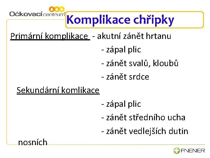 Komplikace chřipky Primární komplikace - akutní zánět hrtanu - zápal plic - zánět svalů,