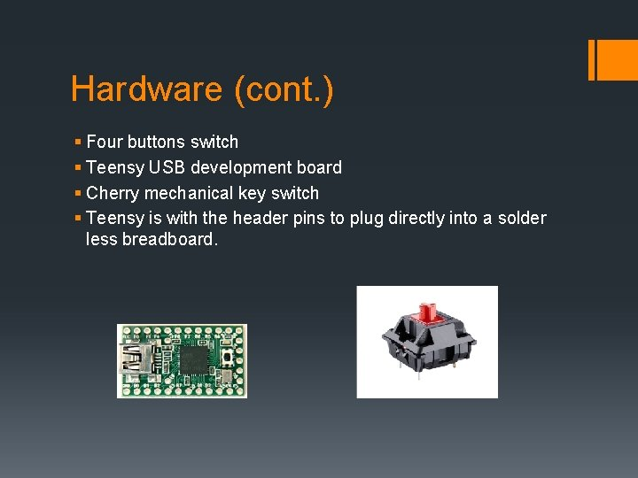 Hardware (cont. ) § Four buttons switch § Teensy USB development board § Cherry