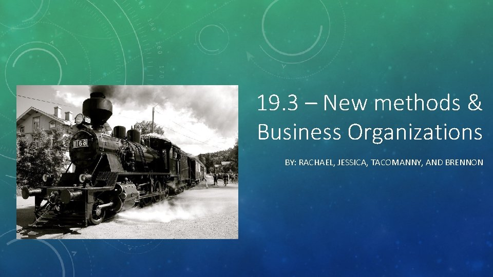19. 3 – New methods & Business Organizations BY: RACHAEL, JESSICA, TACOMANNY, AND BRENNON