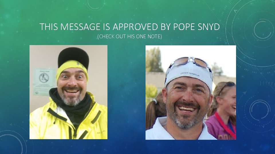 THIS MESSAGE IS APPROVED BY POPE SNYD (CHECK OUT HIS ONE NOTE)