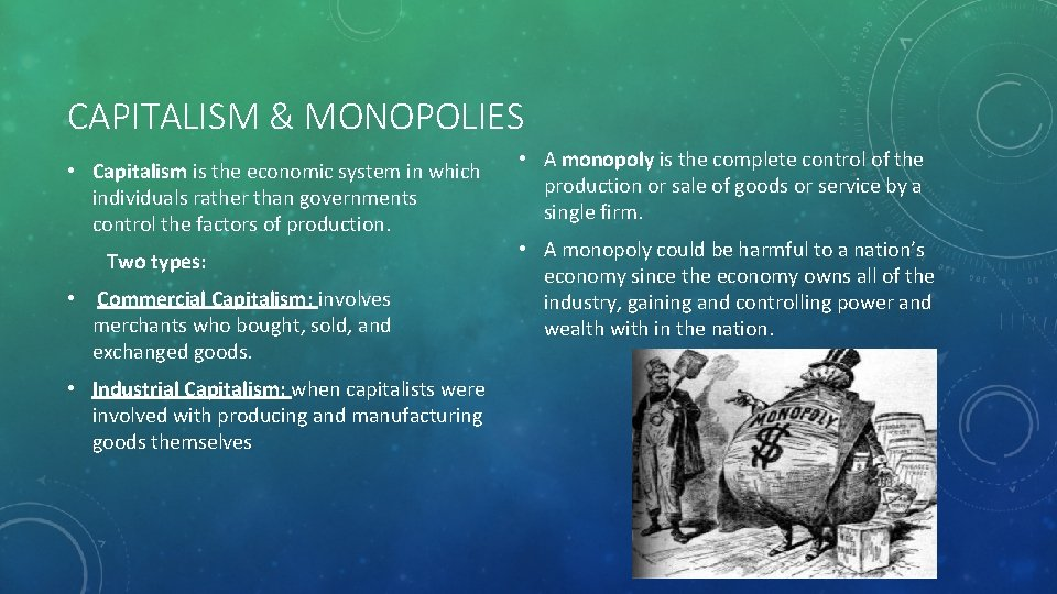 CAPITALISM & MONOPOLIES • Capitalism is the economic system in which individuals rather than