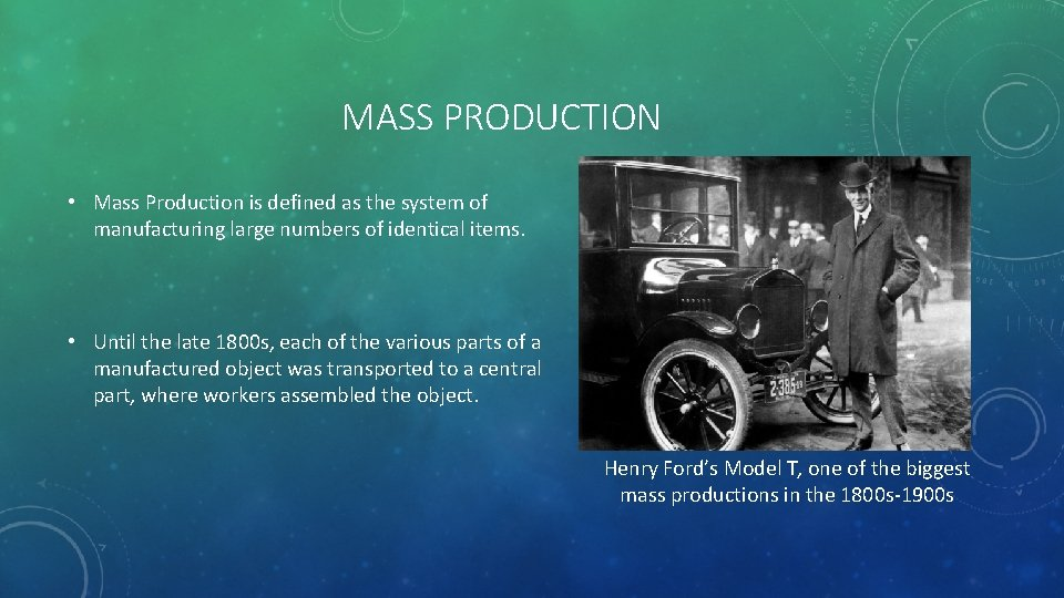 MASS PRODUCTION • Mass Production is defined as the system of manufacturing large numbers