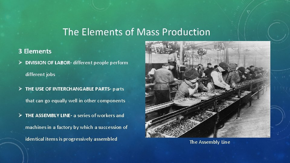 The Elements of Mass Production 3 Elements Ø DIVISION OF LABOR- different people perform