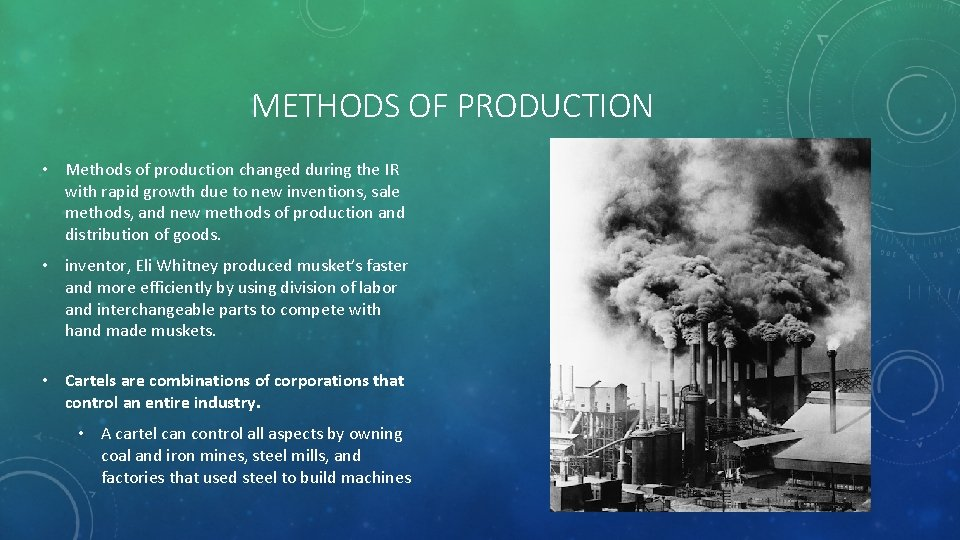 METHODS OF PRODUCTION • Methods of production changed during the IR with rapid growth