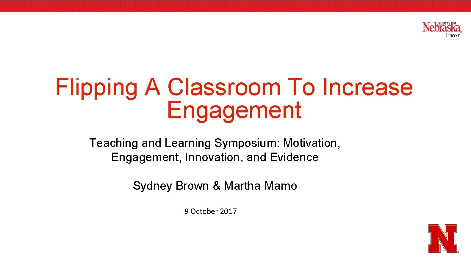 Flipping A Classroom To Increase Engagement Teaching and Learning Symposium: Motivation, Engagement, Innovation, and