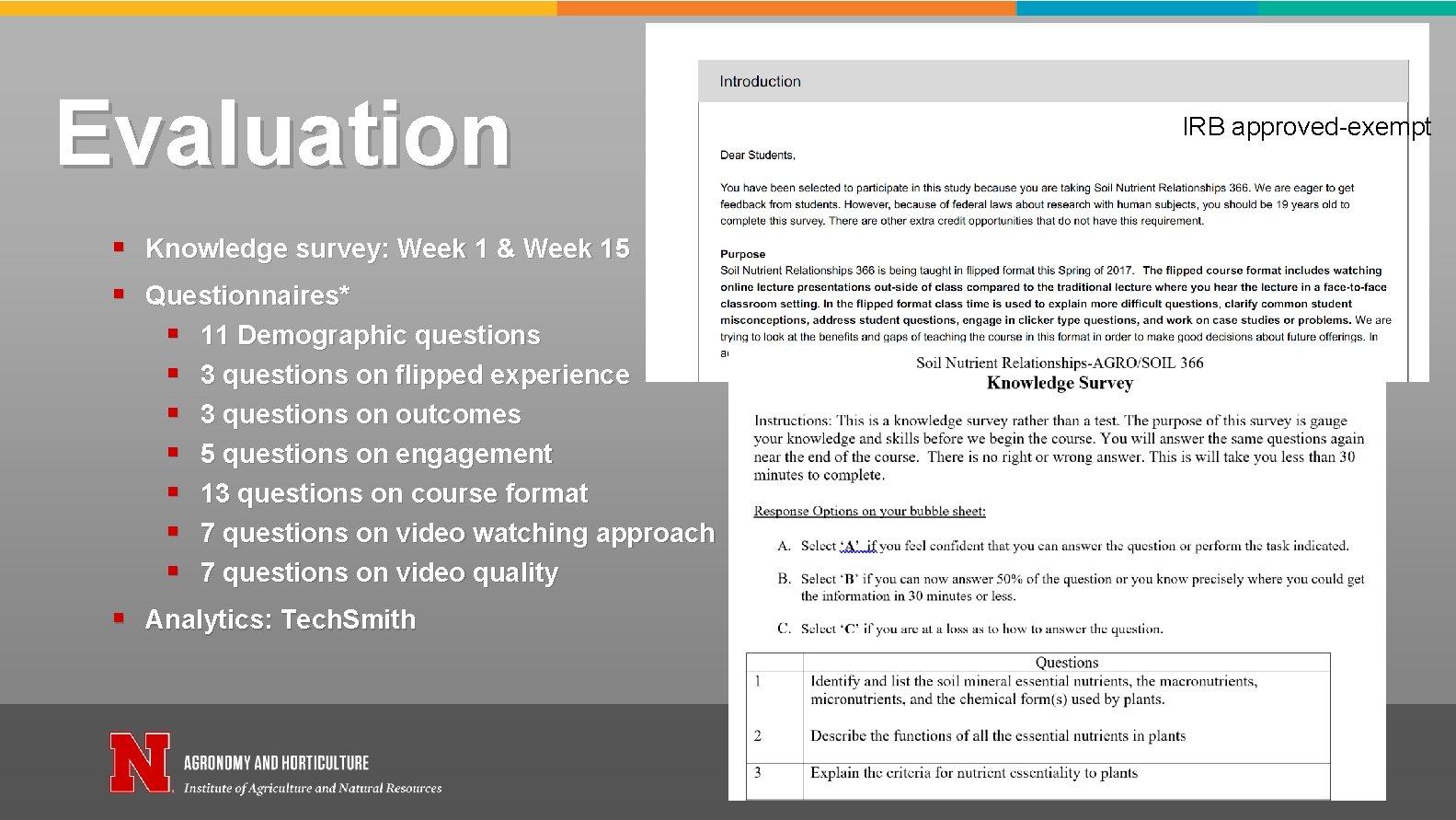 Evaluation § Knowledge survey: Week 1 & Week 15 § Questionnaires* § 11 Demographic