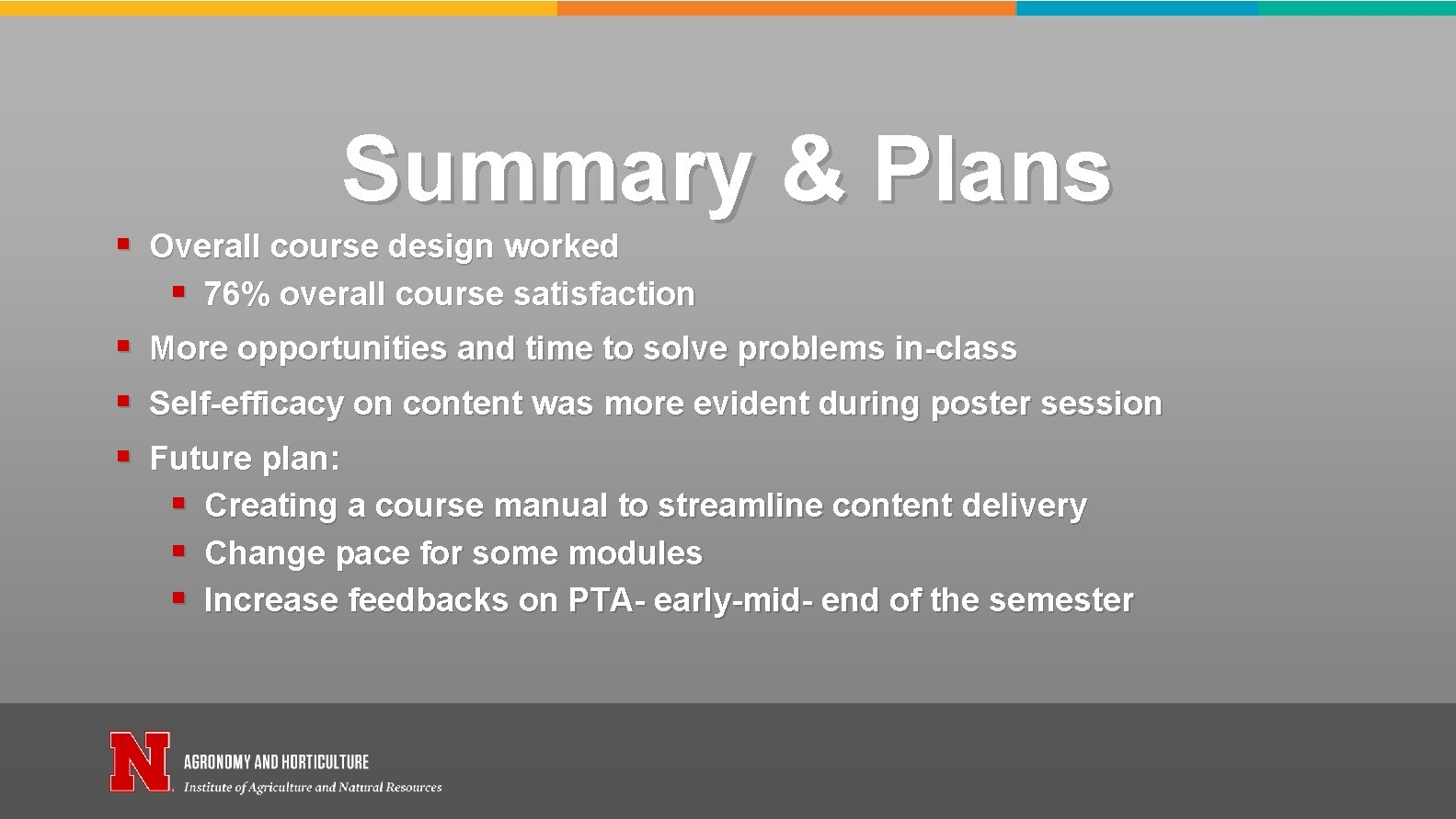 Summary & Plans § Overall course design worked § 76% overall course satisfaction §