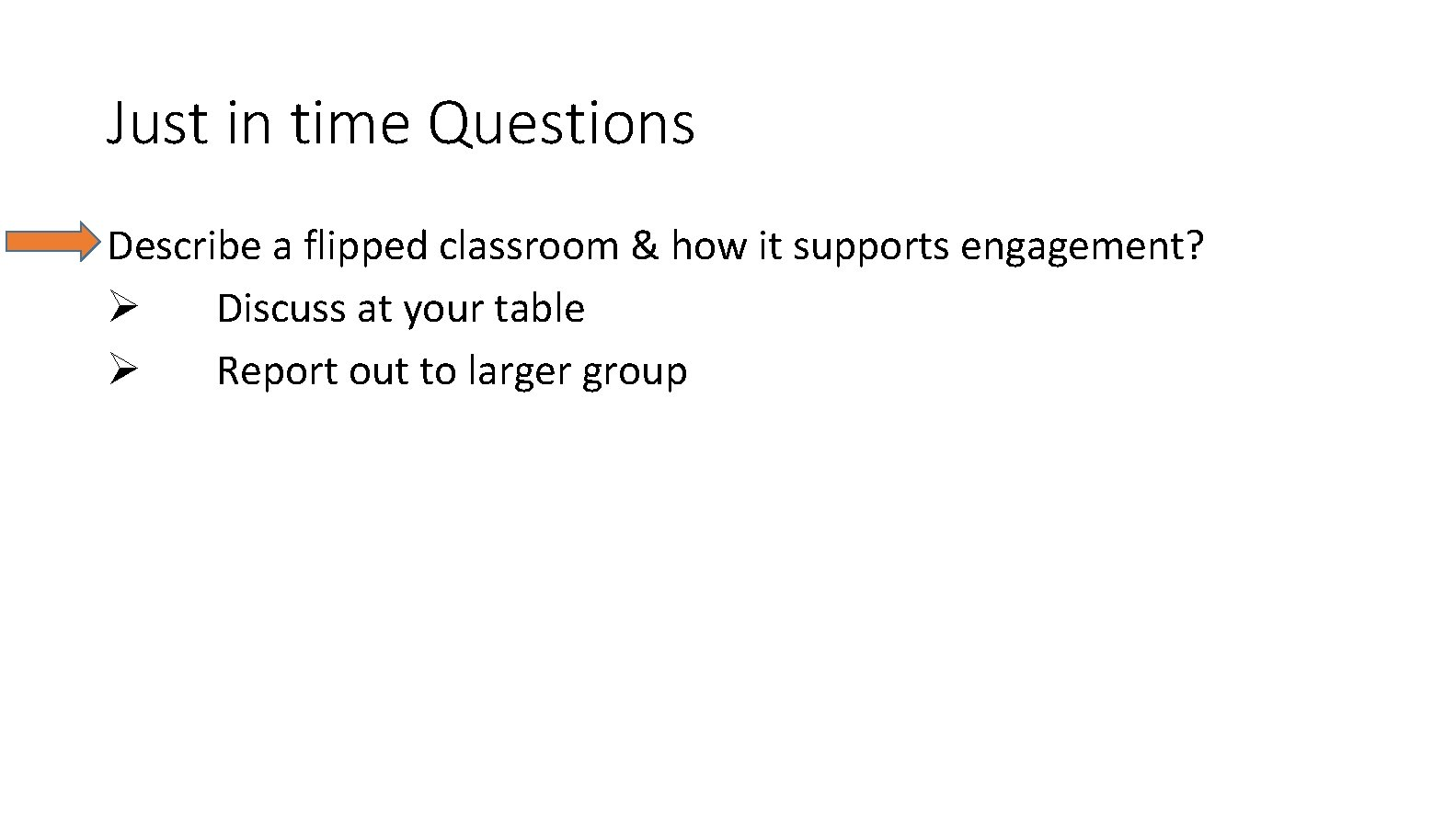 Just in time Questions Describe a flipped classroom & how it supports engagement? Ø
