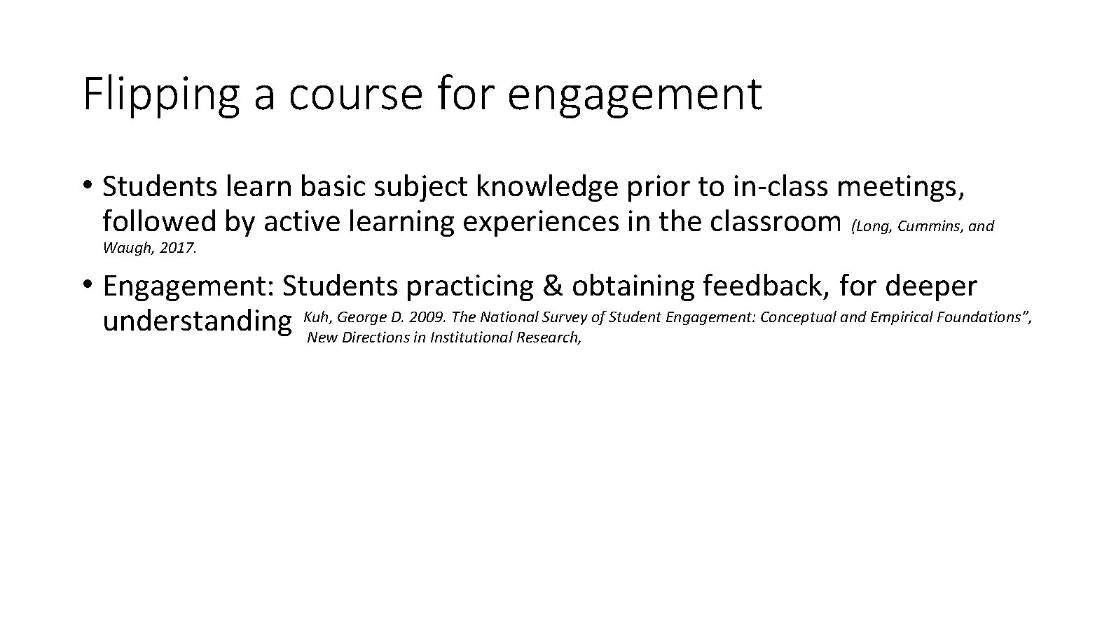 Flipping a course for engagement • Students learn basic subject knowledge prior to in-class