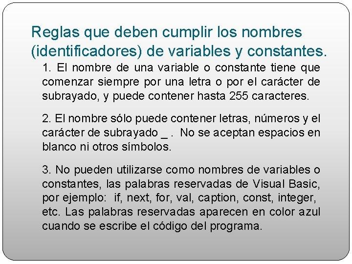Reglas que deben cumplir los nombres (identificadores) de variables y constantes. 1. El nombre