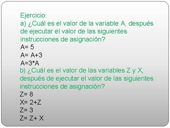 Ejercicio: a) ¿Cuál es el valor de la variable A, después de ejecutar el