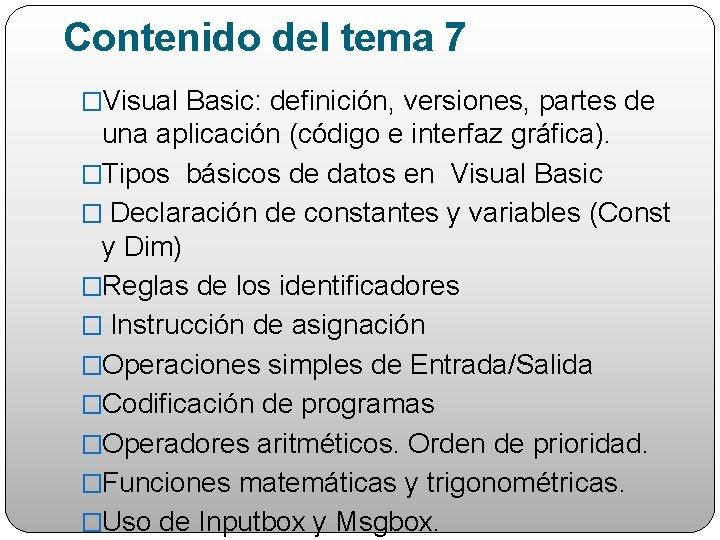 Contenido del tema 7 �Visual Basic: definición, versiones, partes de una aplicación (código e