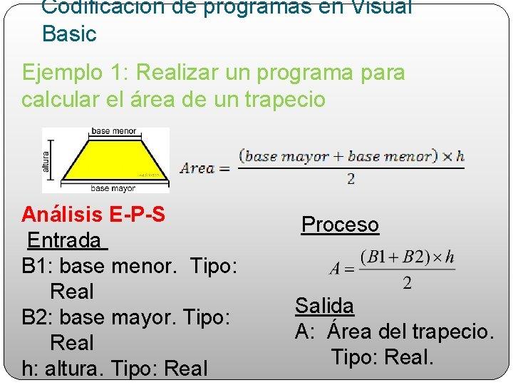Codificación de programas en Visual Basic Ejemplo 1: Realizar un programa para calcular el
