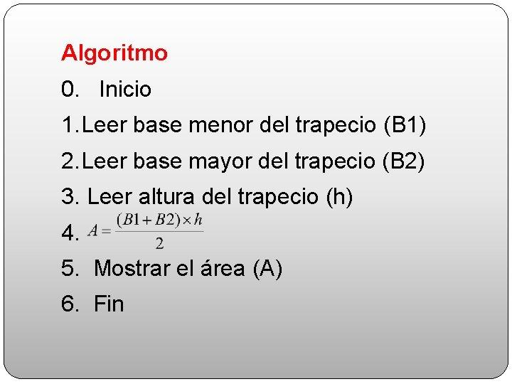 Algoritmo 0. Inicio 1. Leer base menor del trapecio (B 1) 2. Leer base