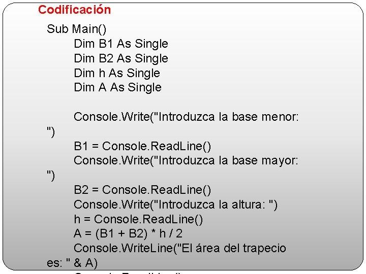 Codificación Sub Main() Dim B 1 As Single Dim B 2 As Single Dim