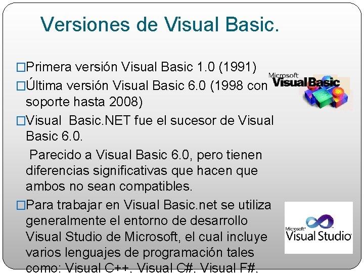 Versiones de Visual Basic. �Primera versión Visual Basic 1. 0 (1991) �Última versión Visual