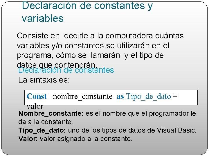 Declaración de constantes y variables Consiste en decirle a la computadora cuántas variables y/o
