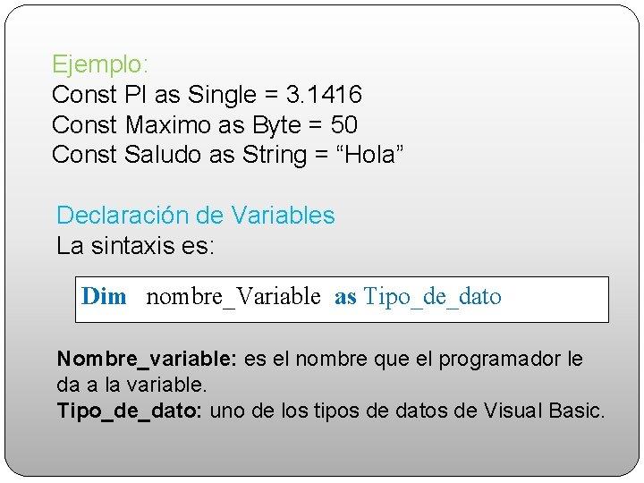 Ejemplo: Const PI as Single = 3. 1416 Const Maximo as Byte = 50