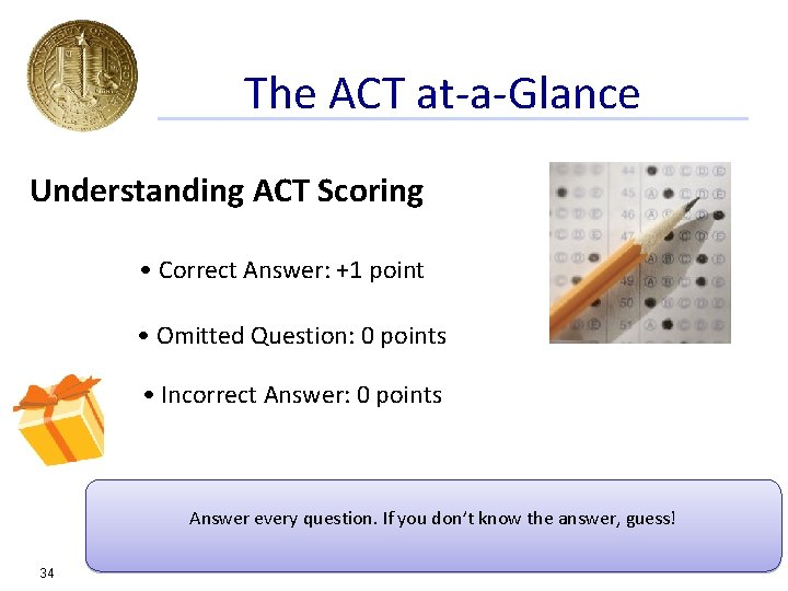 The ACT at-a-Glance Understanding ACT Scoring • Correct Answer: +1 point • Omitted Question: