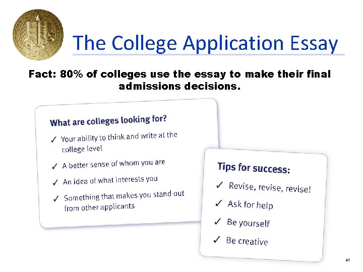 The College Application Essay Fact: 80% of colleges use the essay to make their