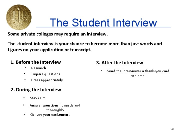 The Student Interview Some private colleges may require an interview. The student interview is