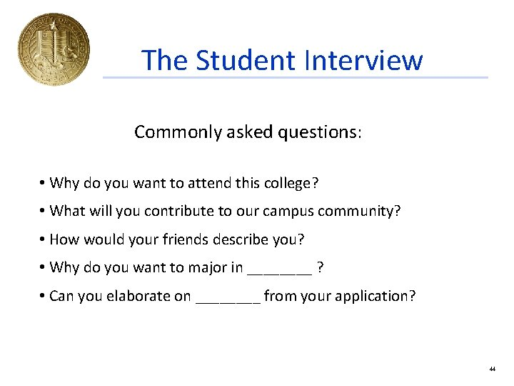 The Student Interview Commonly asked questions: • Why do you want to attend this