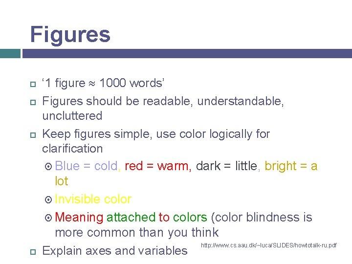 Figures ' 1 figure 1000 words' Figures should be readable, understandable, uncluttered Keep figures