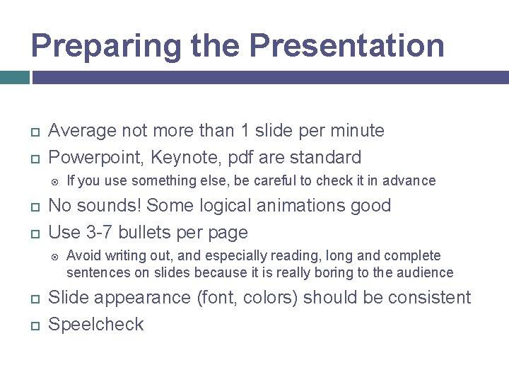 Preparing the Presentation Average not more than 1 slide per minute Powerpoint, Keynote, pdf