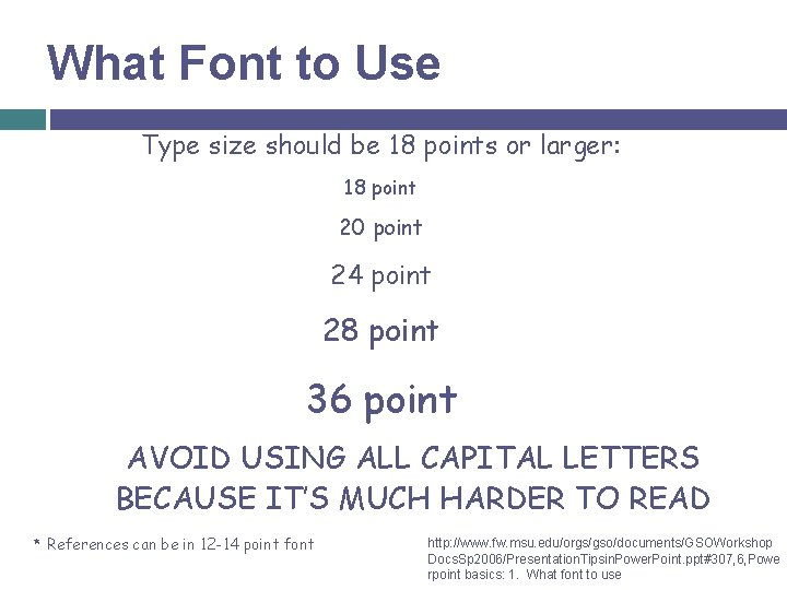 What Font to Use Type size should be 18 points or larger: 18 point