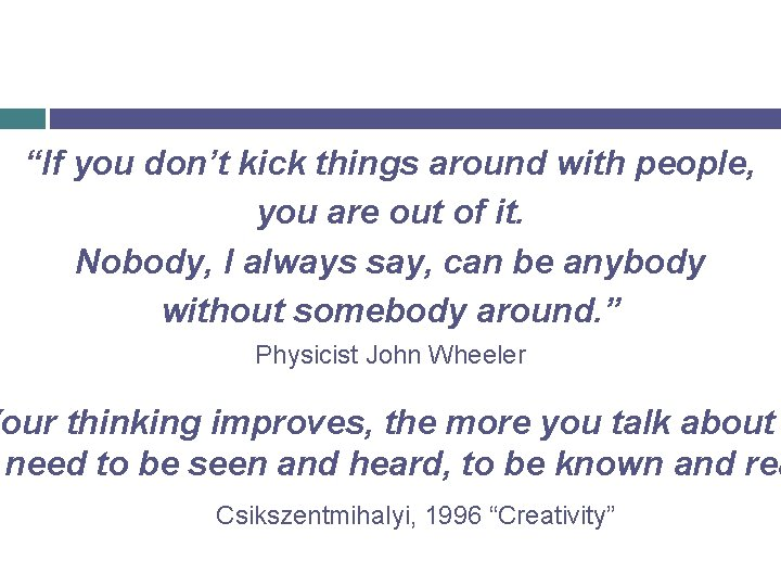 """""""If you don't kick things around with people, you are out of it. Nobody,"""