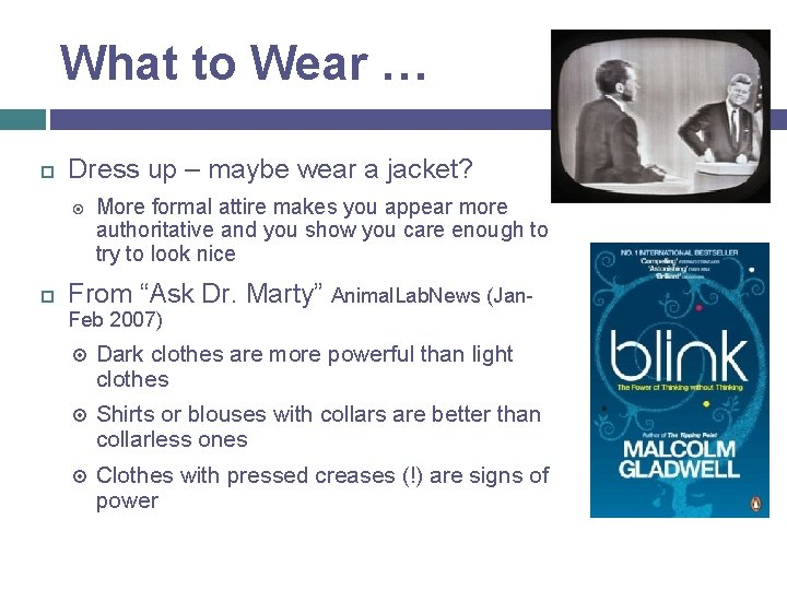What to Wear … Dress up – maybe wear a jacket? More formal attire
